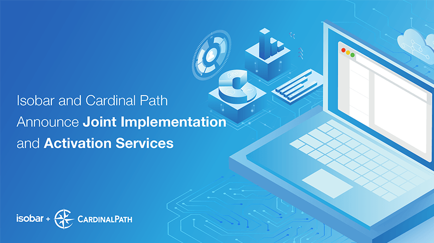Isobar and Cardinal Path Announce Joint Implementation and Activation Services