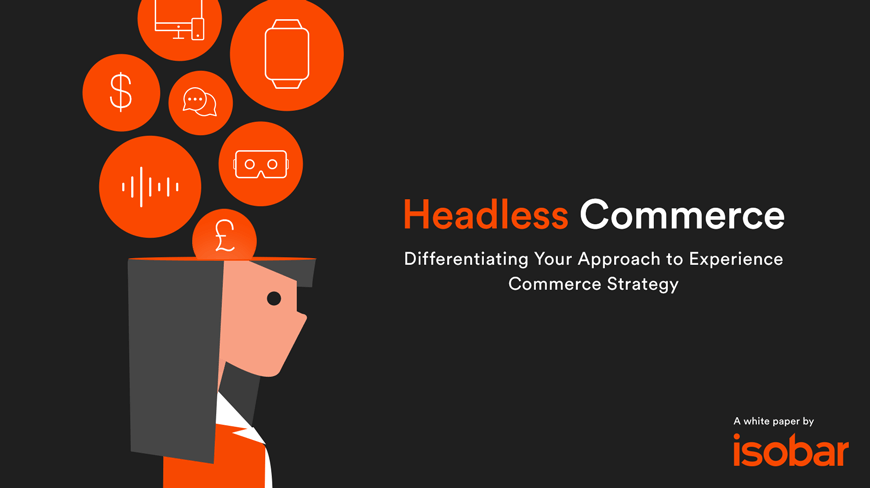 Isobar White Paper Champions Headless Commerce as the Future of Transactional Brand Experiences