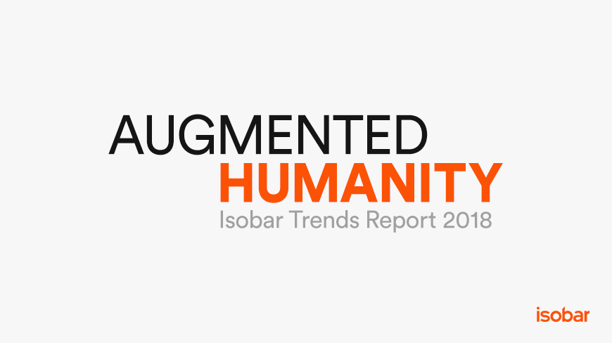 Isobar Launches 'Augmented Humanity: Isobar Trends Report 2018'