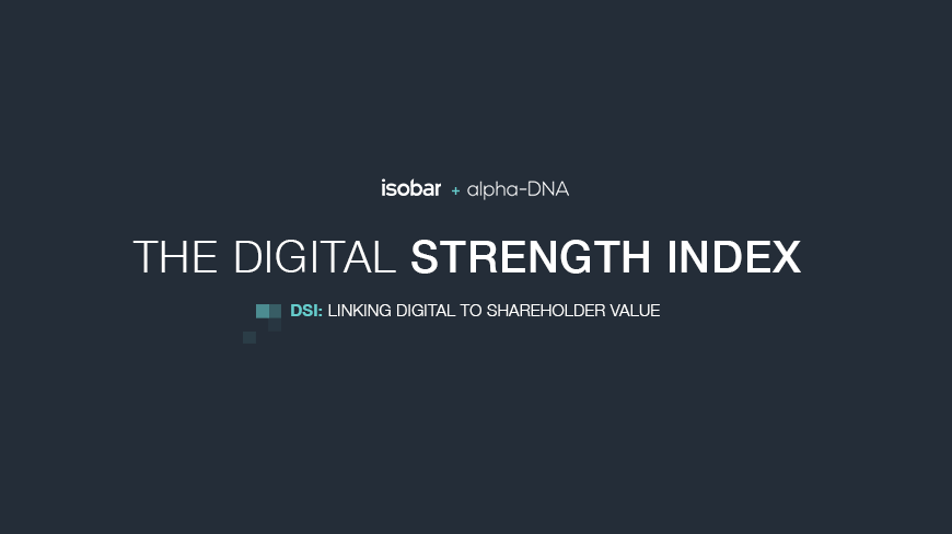 Digital Transformation Drives Future Revenue Growth: The Isobar Digital Strength Index
