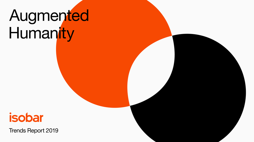 Isobar Launches 'Augmented Humanity: Isobar Trends Report 2019'