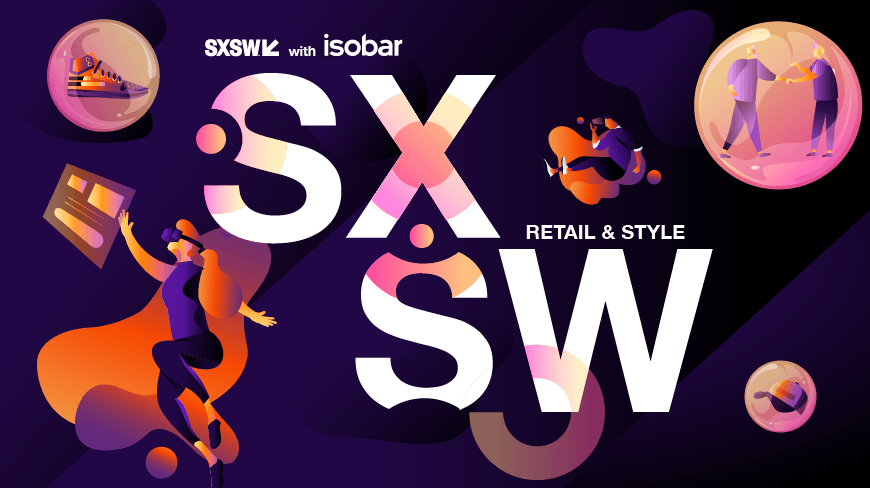 Retail & Style at SXSW - Purpose, Transformation, Customization